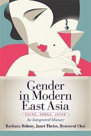 Gender in Modern East Asia by Barbara Molony