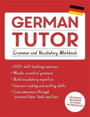 German Tutor: Grammar and Vocabulary Workbook (Learn German with Teach Yourself) by Edith Kreutner