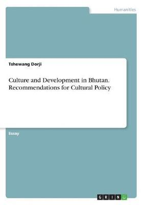 Culture and Development in Bhutan. Recommendations for Cultural Policy by Tshewang Dorji