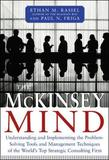 The McKinsey Mind: Understanding and Implementing the Problem-solving Tools and Management Techniques of the World's Top Strategic Consulting Firm by Ethan M. Rasiel