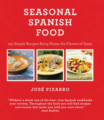 Seasonal Spanish Food: 125 Simple Recipes to Bring Home the Flavors of Spain by Jose Pizarro image