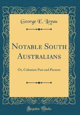 Notable South Australians by George E Loyau