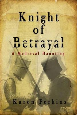 Knight of Betrayal by Karen Perkins
