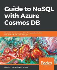 Guide to NoSQL with Azure Cosmos DB by Gaston C Hillar