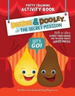 Deedee & Dooley in the Secret Mission by Meg Garcia