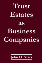 Trust Estates as Business Companies by John H. Sears image