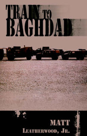 Train to Baghdad by Matt Jr Leatherwood image