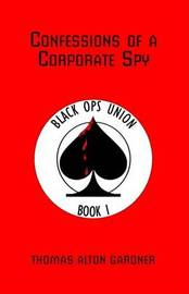 Confessions of a Corporate Spy: Black Ops Union Book I by Thomas Alton Gardner image