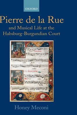 Pierre de la Rue and Musical Life at the Habsburg-Burgundian Court by Honey Meconi