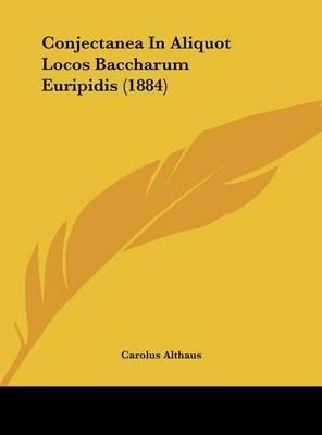 Conjectanea in Aliquot Locos Baccharum Euripidis (1884) by Carolus Althaus