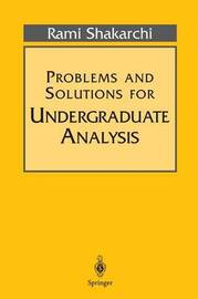 Problems and Solutions for Undergraduate Analysis by Rami Shakarchi image
