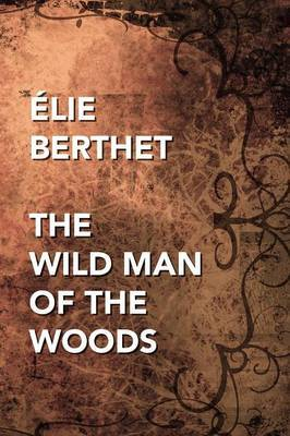 The Wild Man of the Woods by Elie Berthet