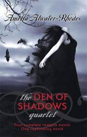The Den of Shadows Quartet by Amelia Atwater-Rhodes image
