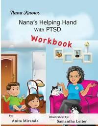 Nana's Helping Hand with Ptsd Workbook by Anita Miranda
