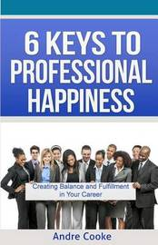 6 Keys to Professional Happiness by Andre Cooke