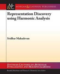 Representation Discovery using Harmonic Analysis by Sridhar Mahadevan