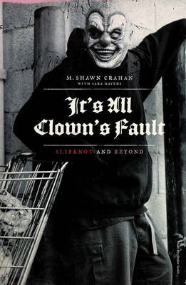 It's All Clown's Fault by Shawn Crahan