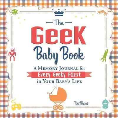 The Geek Baby Book by Tim Mucci