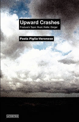 Upward Crashes Fracture's Topoi by Paola Piglia-Veronese