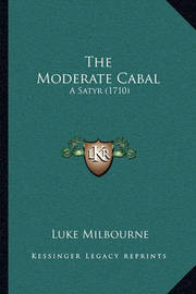 The Moderate Cabal: A Satyr (1710) by Luke Milbourne