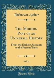 The Modern Part of an Universal History, Vol. 6 by Unknown Author image