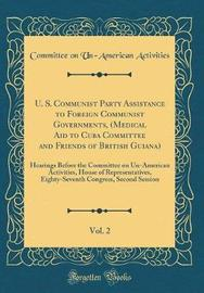 U. S. Communist Party Assistance to Foreign Communist Governments, (Medical Aid to Cuba Committee and Friends of British Guiana), Vol. 2 by Committee on Un-American Activities