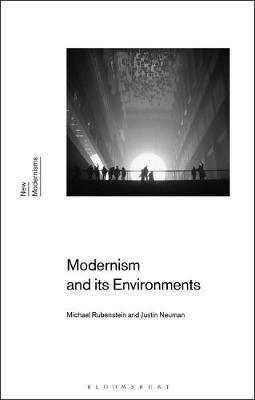 Modernism and Its Environments by Michael Rubenstein