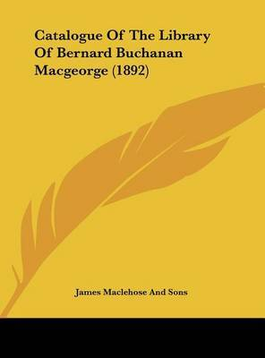 Catalogue of the Library of Bernard Buchanan Macgeorge (1892) by James Maclehose & Sons image