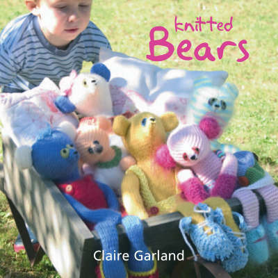 Knitted Bears by Claire Garland