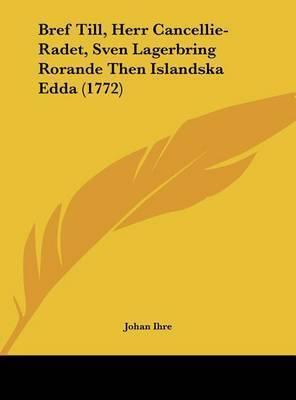 Bref Till, Herr Cancellie-Radet, Sven Lagerbring Rorande Then Islandska Edda (1772) by Johan Ihre