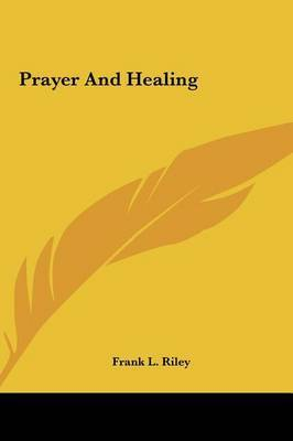 Prayer and Healing by Frank L. Riley