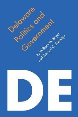 Delaware Politics and Government by William W Boyer