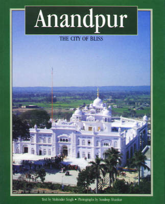 Anandpur: The City of Bliss by Mohinder Singh