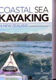 Coastal Sea Kayaking New Zealand: A Practical Touring Manual by Kerry Howe image