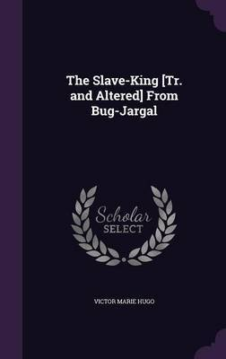 The Slave-King [Tr. and Altered] from Bug-Jargal by Victor Marie Hugo