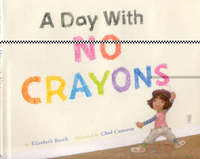 A Day with No Crayons by Elizabeth Rusch