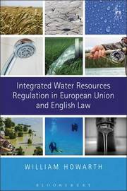 Integrated Water Resources Regulation in European Union and English Law by William Howarth