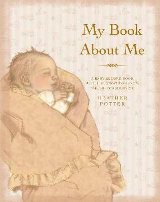 My Book About Me: A Baby Record Book by Heather Potter image