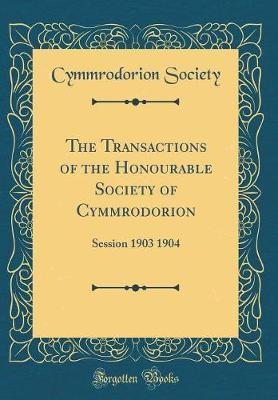 The Transactions of the Honourable Society of Cymmrodorion by Cymmrodorion Society