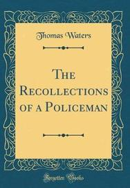 The Recollections of a Policeman (Classic Reprint) by Thomas Waters image