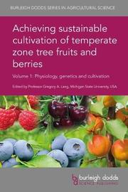 Achieving Sustainable Cultivation of Temperate Zone Tree Fruits and Berries Volume 1