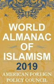 The World Almanac of Islamism 2019 by American Foreign Policy Council