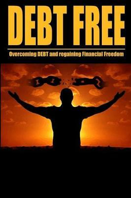 Debt Free Overcoming Debt And Regaining Financial Freedom by Maurice Chavez