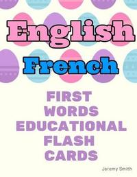 English French First Words Educational Flash Cards by Jeremy Smith