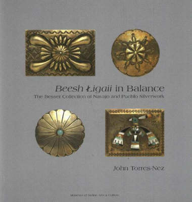 Beesh Ligaii in Balance: The Besser Collection of Navajo and Pueblo Silverwork by J. Torres-Nez image