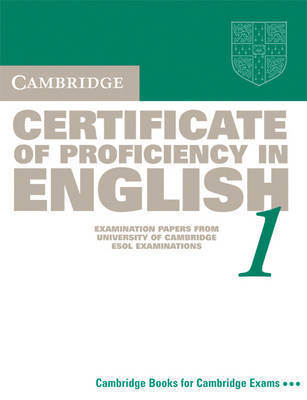 Cambridge Certificate of Proficiency in English 1 Student's Book: Examination Papers from the University of Cambridge Local Examinations Syndicate: Bk.1: Student's Book by University of Cambridge Local Examinations Syndicate