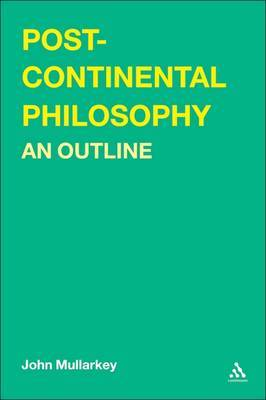 Post-continental Philosophy: An Outline by John Mullarkey