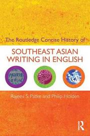 The Routledge Concise History of Southeast Asian Writing in English by Rajeev S Patke