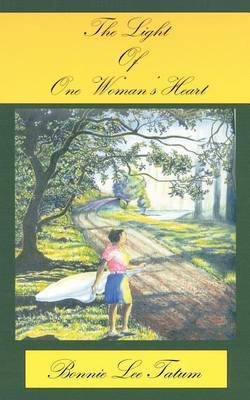 The Light of One Woman's Heart by Bonnie Lee Tatum