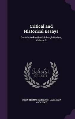 Critical and Historical Essays by Baron Thomas Babington Macaula Macaulay